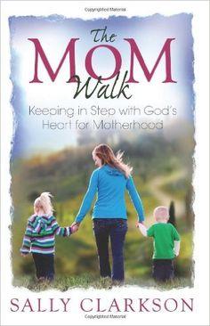 The Mom Walk: Sally Clarkson, Clay Clarkson: 9781888692198: Amazon.com: Books
