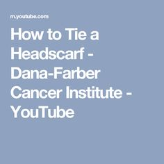 How to Tie a Headscarf - Dana-Farber Cancer Institute - YouTube
