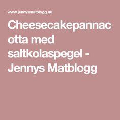 Cheesecakepannacotta med saltkolaspegel - Jennys Matblogg