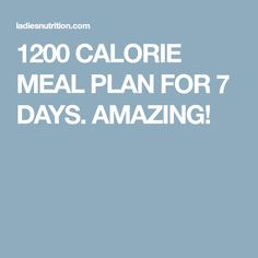 1200 CALORIE MEAL PLAN FOR 7 DAYS. AMAZING!