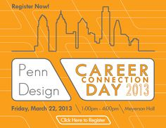 PennDesign Career Connection Day  Friday, March 22, 2013 at Meyerson Hall. *Only open to PennDesign students.*