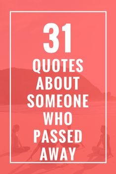 31 Quotes About Someone Who Passed Away