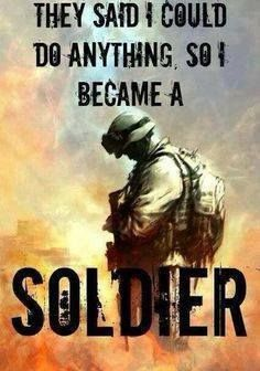 They said I could do anything. So I became a soldier!