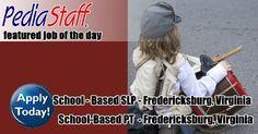 Hot Jobs! School-Based Physical Therapist and SLP – Fredericksburg, VA
