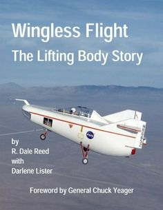 NASA's Wingless Flight: The Lifting Body Story (Annotated & Illustrated) (NASA History Series) by R. Dale Reed. $5.09. Publisher: Cia Publishing (February 20, 2013)