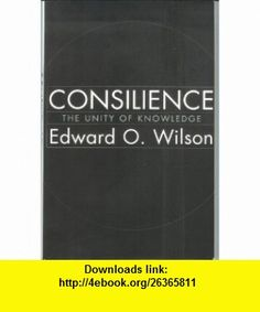 Consilience The Unity of Knowledge (9780965058308) Edward O. Wilson , ISBN-10: 0965058301  , ISBN-13: 978-0965058308 , ASIN: B000OU33CI , tutorials , pdf , ebook , torrent , downloads , rapidshare , filesonic , hotfile , megaupload , fileserve