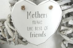 Mothers Make The Best Of Friends - Divine Shabby Chic