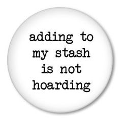 Adding to my STASH is NOT HOARDING -  funny saying for crochet & knitting on a pinback button-badges, magnets or zipper pulls by Zippy Pins