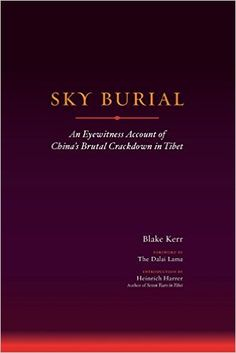 Sky Burial: An Eyewitness Account Of China's Brutal Crackdown In Tibet  https://www.amazon.com/dp/1559390808?m=A1WRMR2UE5PIS8&ref_=v_sp_detail_page