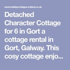 Detached Character Cottage for 6 in Gort, Gort, Galway - Book this holiday cottage now Holiday Cottages In Scotland, Cottages In Wales, Scottish Cottages, Cottages Scotland, Scotland Holidays, Welsh Cottage, French Cottage, Wales Holiday, Character Cottages