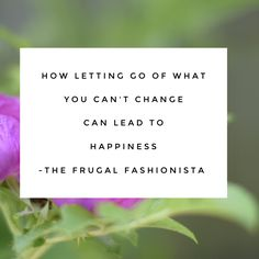 How Letting Go of What You Cannot Change Can Lead to Happiness http://thefrugalfashionistacdn.com/letting-go-of-what-you-cannot-change/