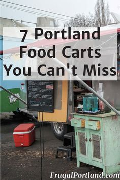 Come visit Portland, and eat at one of these seven food carts. #1 is in my neighborhood!