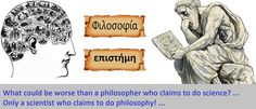 P.i.P. says: What could be worse than a philosopher who claims to do science? ... Only a scientist who claims to do philosophy! ... (P.i.P.)