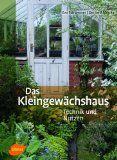 Das Kleingewächshaus - Technik und Nutzung. Die überarbeitete vierte Auflage mit Pflanzengesundheitskapitel und Bezugsquellen erscheint im April 2014 http://www.kleingewaechshaus.de