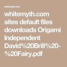 whitemyth.com sites default files downloads Origami Independent David%20Brill%20-%20Fairy.pdf