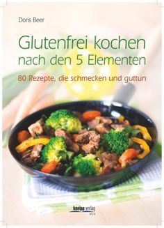 Boncibus - Buch - Glutenfrei kochen nach den 5 Elementen - mehr Informationen zum Buch findet ihr auf http://boncibus.com/de/book/rezepte/glutenfrei-kochen-nach-den-5-elementen-58 #Boncibus #Bücher #glutenfrei #Zöliakie
