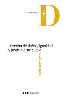 Derecho de daños, igualdad y justicia distributiva / Tsachi Keren-Paz.     Marcial Pons, 2016