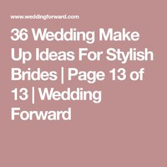 36 Wedding Make Up Ideas For Stylish Brides | Page 13 of 13 | Wedding Forward
