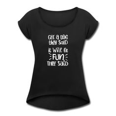 Get a dog they said it will be fun they said | Miss Lumberjack Dog, Sayings, Clothes, Women, Script Logo, Diy Dog, Outfits, Clothing, Lyrics
