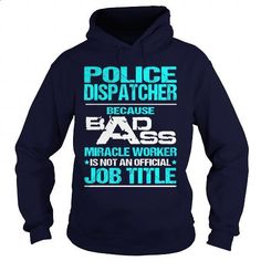 POLICE DISPATCHER- BADASS T3HD #Tshirt #T-Shirts. CHECK PRICE => https://www.sunfrog.com/LifeStyle/POLICE-DISPATCHER-BADASS-T3HD-Navy-Blue-Hoodie.html?60505
