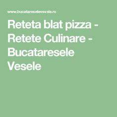 Reteta blat pizza - Retete Culinare - Bucataresele Vesele