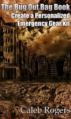 FREE TODAY    Amazon.com: The Bug Out Bag Book - Create a Personalized Emergency Gear Kit eBook: Caleb Rogers: Kindle Store