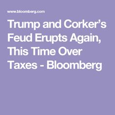 Trump and Corker's Feud Erupts Again, This Time Over Taxes - Bloomberg