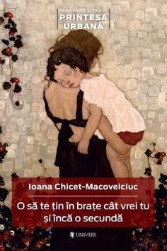 O sa te tin in brate cat vrei tu si inca o secunda - Ioana Chicet-Macoveiciuc Good Books, My Books, Amazing Books, Positive Discipline, Catio, Kids And Parenting, Positivity, Urban, Baseball Cards