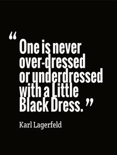 """One is never over-dressed or underdtressed with a Little Black Dress."""