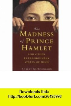 Madness of Prince Hamlet (9781841190488) Robert Youngson , ISBN-10: 1841190489  , ISBN-13: 978-1841190488 ,  , tutorials , pdf , ebook , torrent , downloads , rapidshare , filesonic , hotfile , megaupload , fileserve