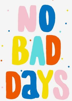 No bad days! Cute Quotes, Happy Quotes, Words Quotes, Positive Quotes, Motivational Quotes, Funny Quotes, Inspirational Quotes, Inspirational Backgrounds, Happy Sayings