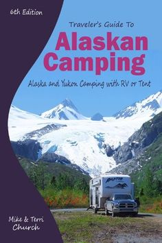 Traveler's Guide to Alaskan Camping: Alaska and Yukon Camping With RV or Tent (Traveler's Guide series) by Mike Church