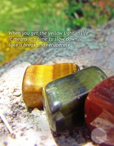 Let the bright colors bring beauty to your decor while the quote brings wisdom about realizing when it's time to slow down for a little while. This nature quote features three polished tiger's eye minerals in red, yellow, and green, just like traffic lights.