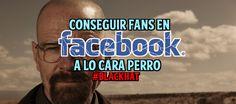 Conseguir Fans En Facebook A Lo Cara Perro #blackhat  http://gorkamu.com/2016/12/conseguir-fans-en-facebook-con-blackhat/