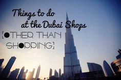 THINGS TO DO AT DUBAI SHOPS (OTHER THAN SHOPPING)