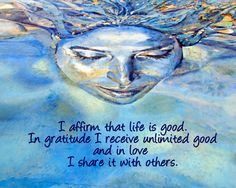 affirmation about the goodness of life.