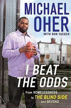 I Beat the Odds: From Homelessness, to The Blind Side, and Beyond by Michael Oher The football star made famous in the hit film The Blind Side reflects on how far he has come from the circumstances of his youth. - Goodreads #sports #book
