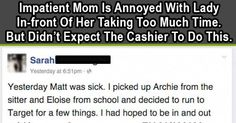 Impatient Mom Is Annoyed With Lady In-front Of Her Taking Too Much Time. But Didn't Expect The Cashier To Do This.