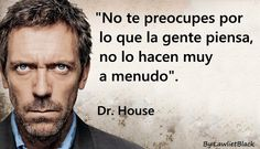 Don't worry about what people think, they don't usually do it very often. Favorite Quotes, Best Quotes, Life Quotes, House Md, Hugh Laurie, Spanish Quotes, Inspirational Quotes, Motivational Phrases, Thoughts