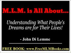 """""""M.L.M. is all About Understanding What People's Dreams are for Their Lives!"""" - John Di Lemme. Grab a hold of the FREE book this wisdom comes from... Visit http://freemlmbooks.com/. #JohnDiLemme #MLM #Marketing #Business"""