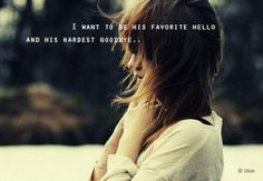 He's my favorite hello and he'd be my hardest goodbye...love that boy!