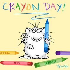 March 31 is CRAYON DAY! Get out there and color. Inside the lines or outside the lines, your choice.