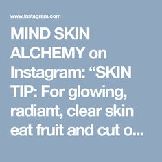 "MIND SKIN ALCHEMY on Instagram: ""SKIN TIP: For glowing, radiant, clear skin eat fruit and cut out sugar! Fruits build up collagen, and give your body the natural sugars to…"""