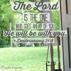 The Lord is the one who goes ahead of you.
