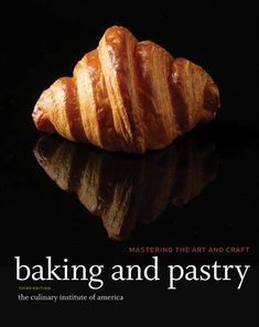 Buy Baking and Pastry by The Culinary Institute of America (CIA) at Mighty Ape NZ. Baking and Pastry, Third Edition continues its reputation as being a must-have guide for all culinary and baking and pastry students and baking and pa. Baking And Pastry, Pastry Chef, Bread Baking, Pastry Art, Breakfast Pastries, Occasion Cakes, Artisan Bread, Frozen Desserts, Quick Bread