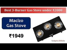 1/2/3-Burner Gas Stove under 2000 Rupees {हिंदी में}   #Macizo Cooktop Best Gas Stove, Latest Gadgets, Cast Iron, Glass, Rust, Manual, Paint, Water, Top