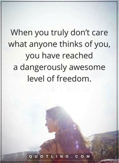 be yourself quotes When you truly don't care what anyone thinks of you, you have reached a dangerously awesome level of freedom. Great Quotes, Quotes To Live By, Me Quotes, Motivational Quotes, Inspirational Quotes, Amazing Quotes, Ever Quote, Just Be You, Self Improvement Tips