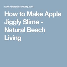 How to Make Apple Jiggly Slime - Natural Beach Living