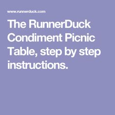 The RunnerDuck Condiment Picnic Table, step by step instructions.