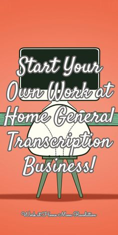 Start Your Own Work at Home General Transcription Business! / Work at Home Mom Revolution